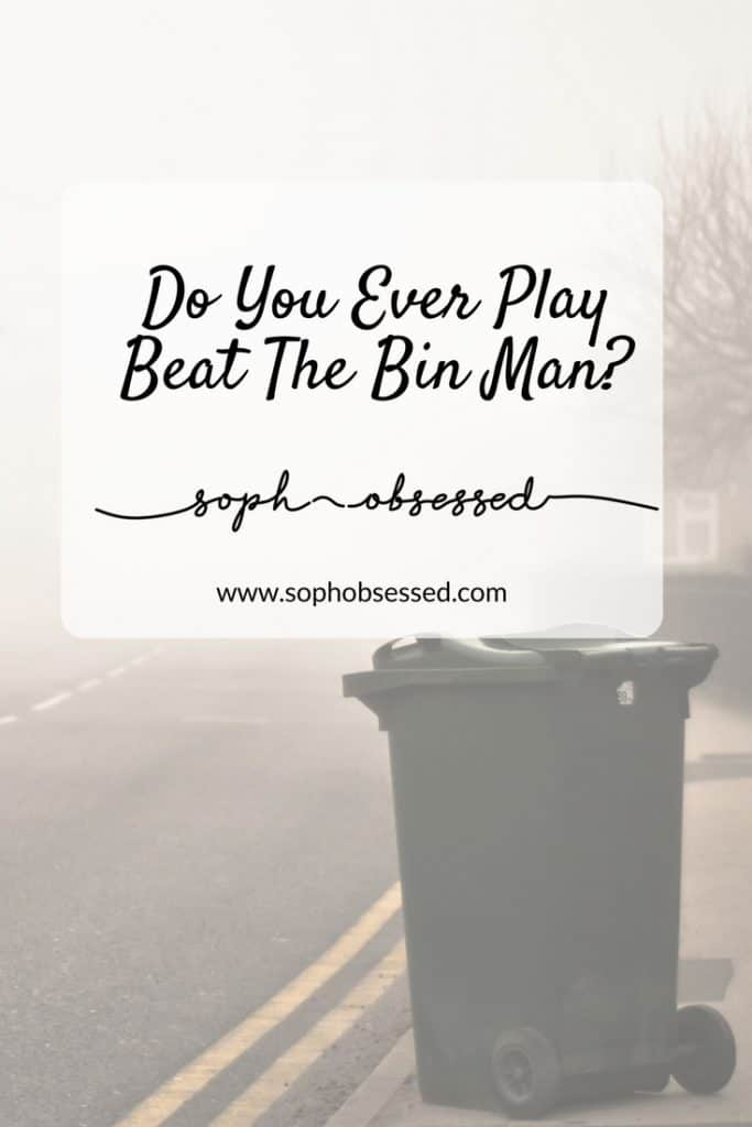 Beat the bin man