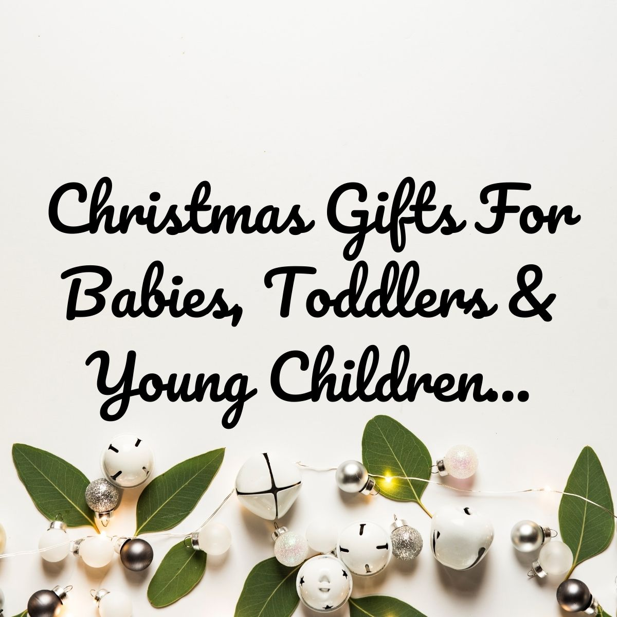 Christmas Gifts For Babies, Toddlers & Young Children 2020